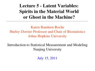 Lecture 5 - Latent Variables:   Spirits in the Material World  or Ghost in the Machine?