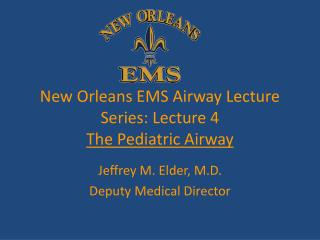New Orleans EMS Airway Lecture Series:  Lecture  4 The Pediatric Airway