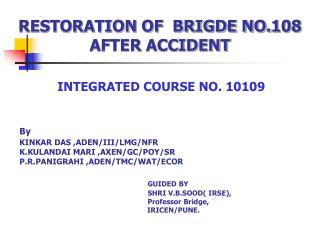 RESTORATION OF  BRIGDE NO.108   AFTER ACCIDENT