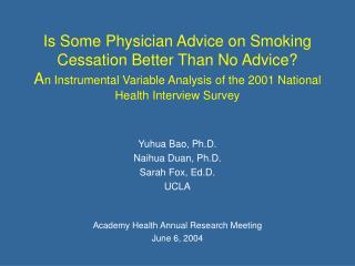 Yuhua Bao, Ph.D. Naihua Duan, Ph.D. Sarah Fox, Ed.D. UCLA Academy Health Annual Research Meeting