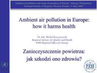 Dr. hab. Michal Krzyzanowski Regional Adviser, Air Quality and Health