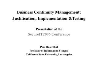 Business Continuity Management: Justification, Implementation &Testing Presentation at the