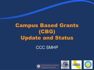 Campus Based Grants (CBG) Update and Status