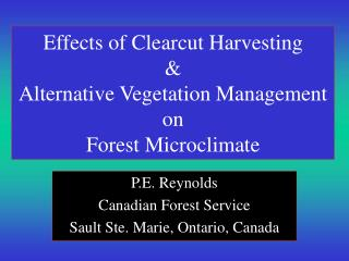 Effects of Clearcut Harvesting & Alternative Vegetation Management on Forest Microclimate