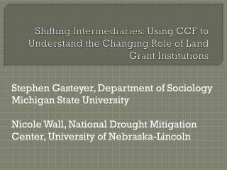 Shiftin g Intermediaries : Using CCF to Understand the Changing Role of Land Grant Institutions