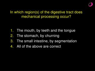 In which region(s) of the digestive tract does mechanical processing occur?
