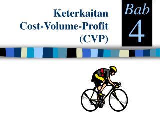 Keterkaitan  Cost-Volume-Profit (CVP)