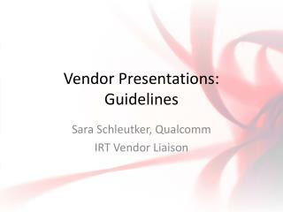Vendor Presentations:  Guidelines
