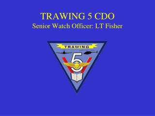 TRAWING 5 CDO Senior Watch Officer: LT  Fisher