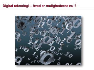 Digital teknologi – hvad er mulighederne nu ?