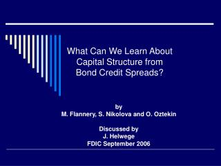 What Can We Learn About  Capital Structure from  Bond Credit Spreads?