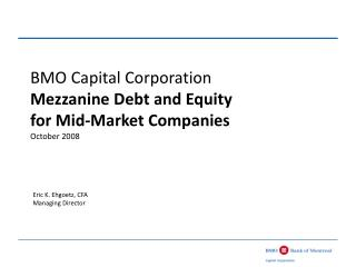 BMO Capital Corporation Mezzanine Debt and Equity  for Mid-Market Companies October 2008