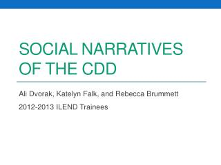 Social Narratives of the CDD
