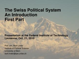 Prof. em. Wolf Linder Institute of Political Science University of Bern wolf.linder@ipw.unibe.ch