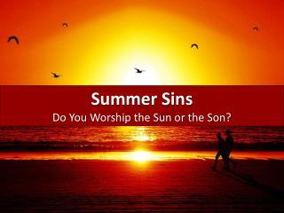 Summer Sins Do You Worship the Sun or the Son