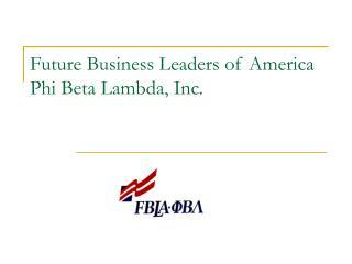 Future Business Leaders of America Phi Beta Lambda, Inc.