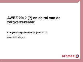 AWBZ 2012 (?) en de rol van de zorgverzekeraar