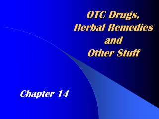 OTC Drugs, Herbal Remedies and Other Stuff