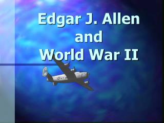 Edgar J. Allen  and World War II