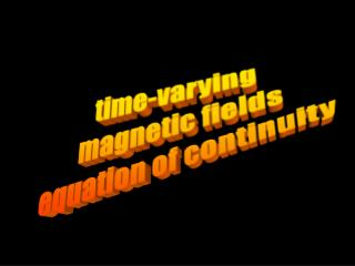 time-varying  magnetic fields equation of continuity