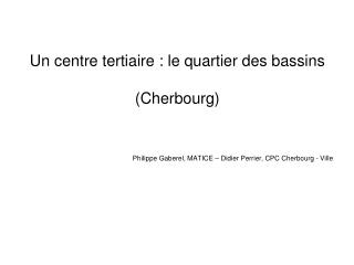 Un centre tertiaire : le quartier des bassins  (Cherbourg)