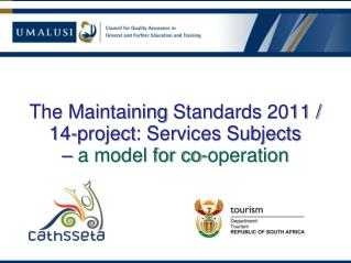 The Maintaining  Standards  2011 / 14-project : Services Subjects  –  a model for co-operation