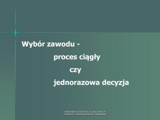 Wybór zawodu -  proces ciągły  czy jednorazowa decyzja