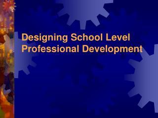 Designing School Level Professional Development