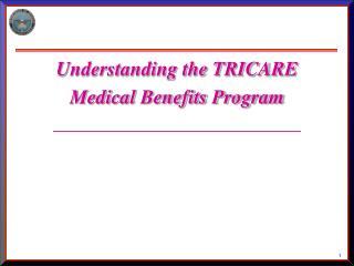Understanding the TRICARE  Medical Benefits Program ____________________________