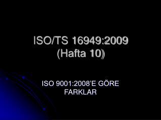ISO/TS 16949:2009  (Hafta 10)