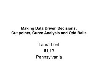 Making Data Driven Decisions: Cut points, Curve Analysis and Odd Balls