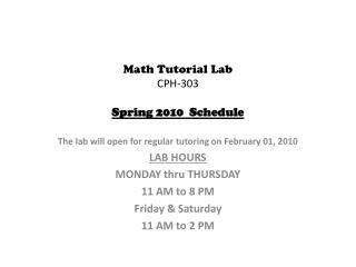 Math Tutorial Lab  CPH-303 Spring  2010  Schedule