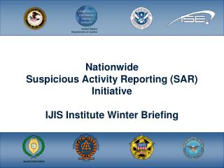 Nationwide  Suspicious Activity Reporting (SAR) Initiative IJIS Institute Winter Briefing