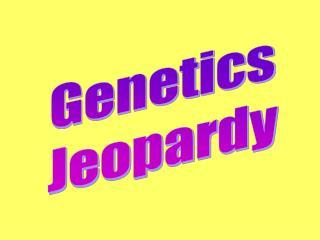 Genetics Jeopardy