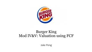 Burger King  Mod  IV&V: Valuation using FCF Jake Peng