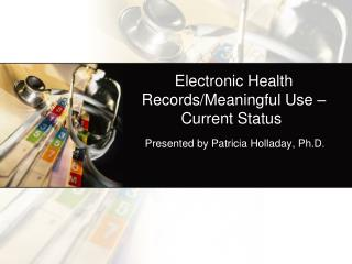 Electronic Health Records/Meaningful Use – Current Status