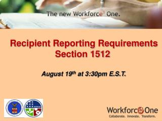 Recipient Reporting Requirements   Section  1512 August 19 th  at 3:30pm E.S.T.