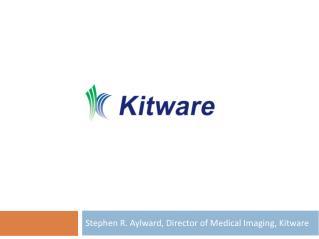 Stephen R. Aylward, Director of Medical Imaging, Kitware