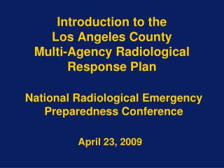 Introduction to the  Los Angeles County Multi-Agency Radiological Response Plan