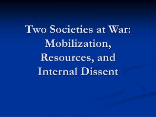 Two Societies at War: Mobilization, Resources, and Internal Dissent