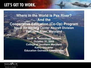 Where in the World is Pax River? And the  Cooperative Education (Co-Op) Program