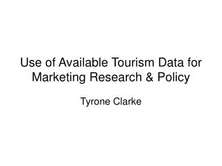 Use of Available Tourism Data for Marketing Research & Policy
