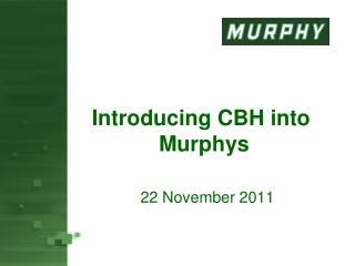 Introducing CBH into   Murphys
