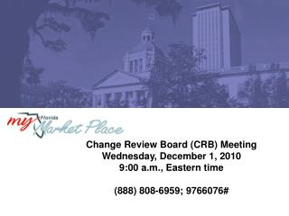 Change Review Board (CRB) Meeting Wednesday, December 1, 2010 9:00 a.m., Eastern time