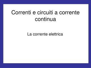 Correnti e circuiti a corrente continua