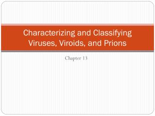 Characterizing and Classifying Viruses, Viroids, and Prions