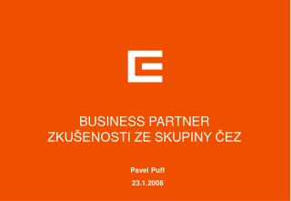 BUSINESS PARTNER ZKU�ENOSTI ZE SKUPINY ?EZ