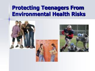 Protecting Teenagers From Environmental Health Risks