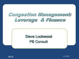 Congestion Management: Leverage  & Finance