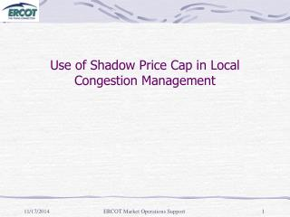 Use of Shadow Price Cap in Local Congestion Management